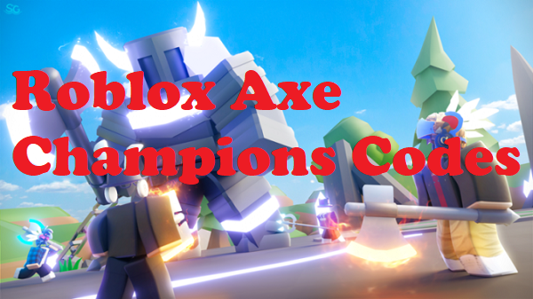 Roblox Axe Champions Codes